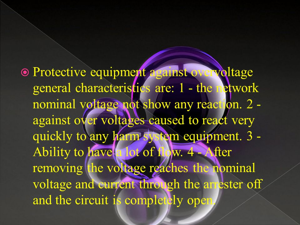  Protective equipment against overvoltage general characteristics are: 1 - the network nominal voltage not show any reaction. 2 - against over voltag