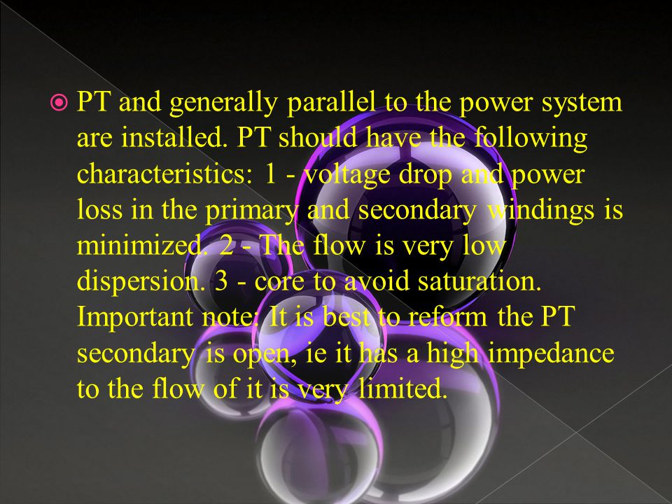  PT and generally parallel to the power system are installed. PT should have the following characteristics: 1 - voltage drop and power loss in the pr