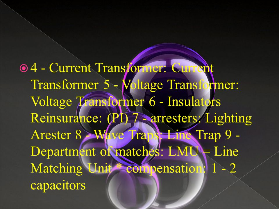  4 - Current Transformer: Current Transformer 5 - Voltage Transformer: Voltage Transformer 6 - Insulators Reinsurance: (PI) 7 - arresters: Lighting Arester 8 - Wave Traps: Line Trap 9 - Department of matches: LMU = Line Matching Unit * compensation: 1 - 2 capacitors