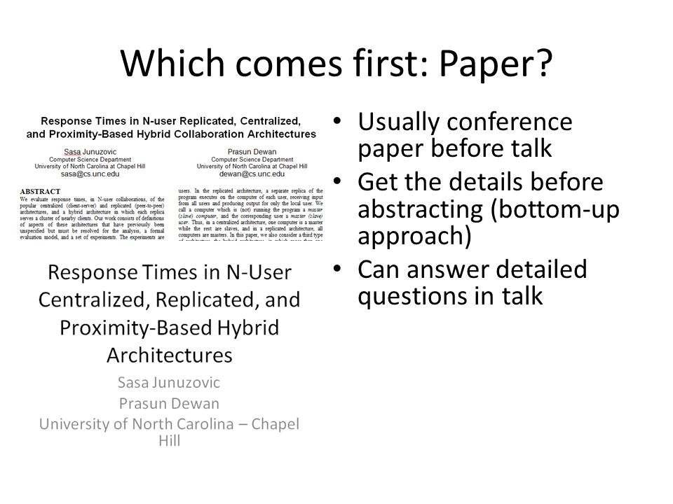 Which comes first: Paper? Usually conference paper before talk Get the details before abstracting (bottom-up approach) Can answer detailed questions i