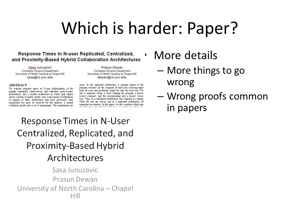 Which is harder: Paper More details – More things to go wrong – Wrong proofs common in papers