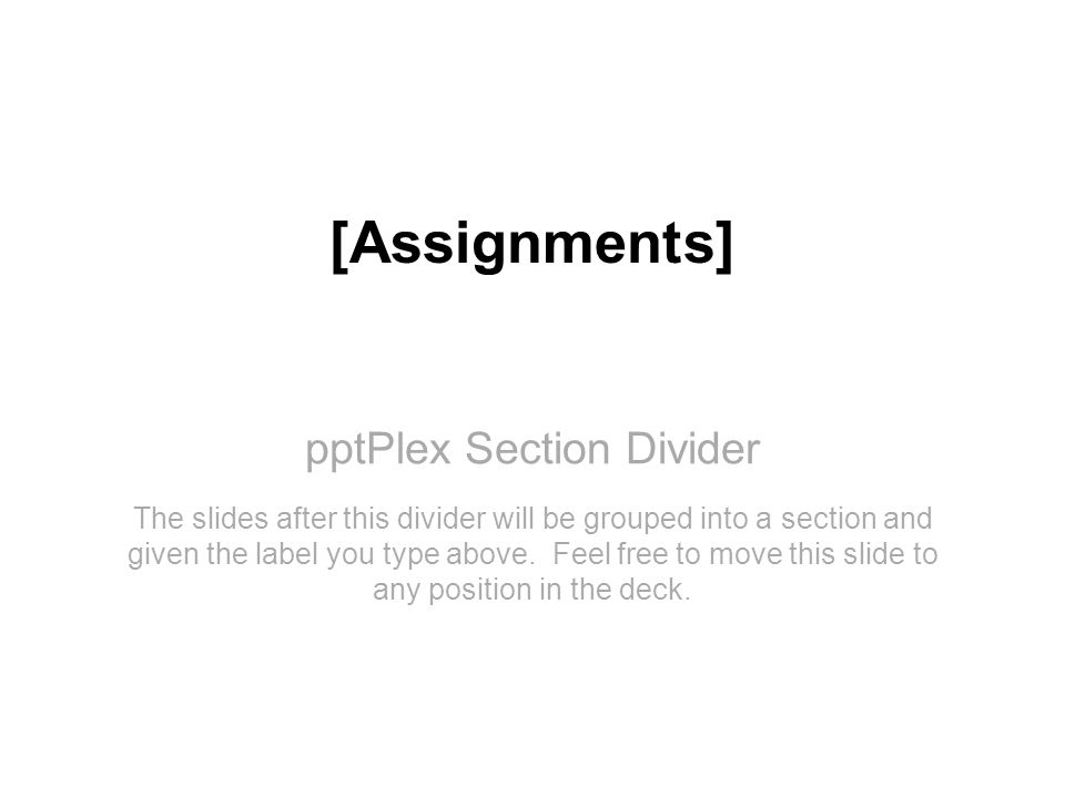 pptPlex Section Divider [Assignments] The slides after this divider will be grouped into a section and given the label you type above.