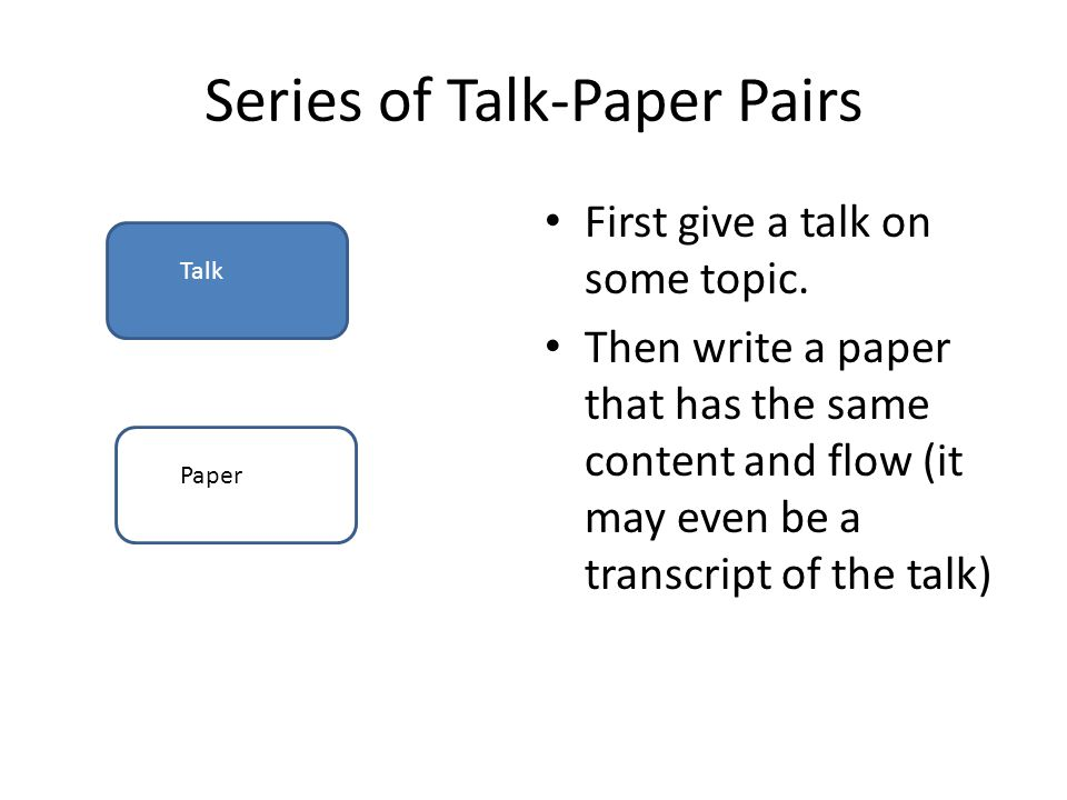 Series of Talk-Paper Pairs First give a talk on some topic.
