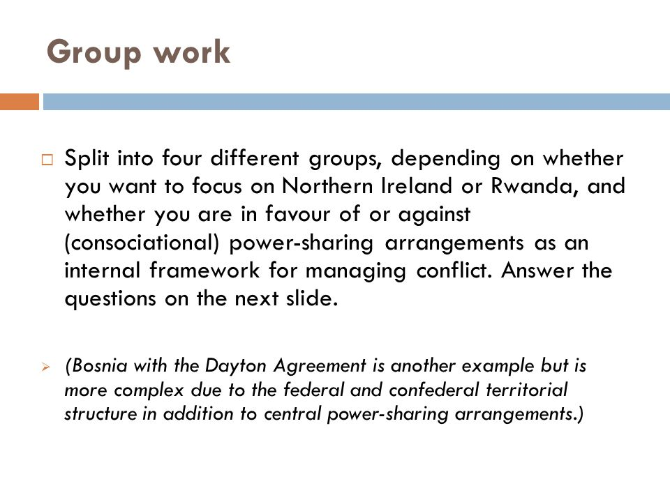 Group work  Split into four different groups, depending on whether you want to focus on Northern Ireland or Rwanda, and whether you are in favour of
