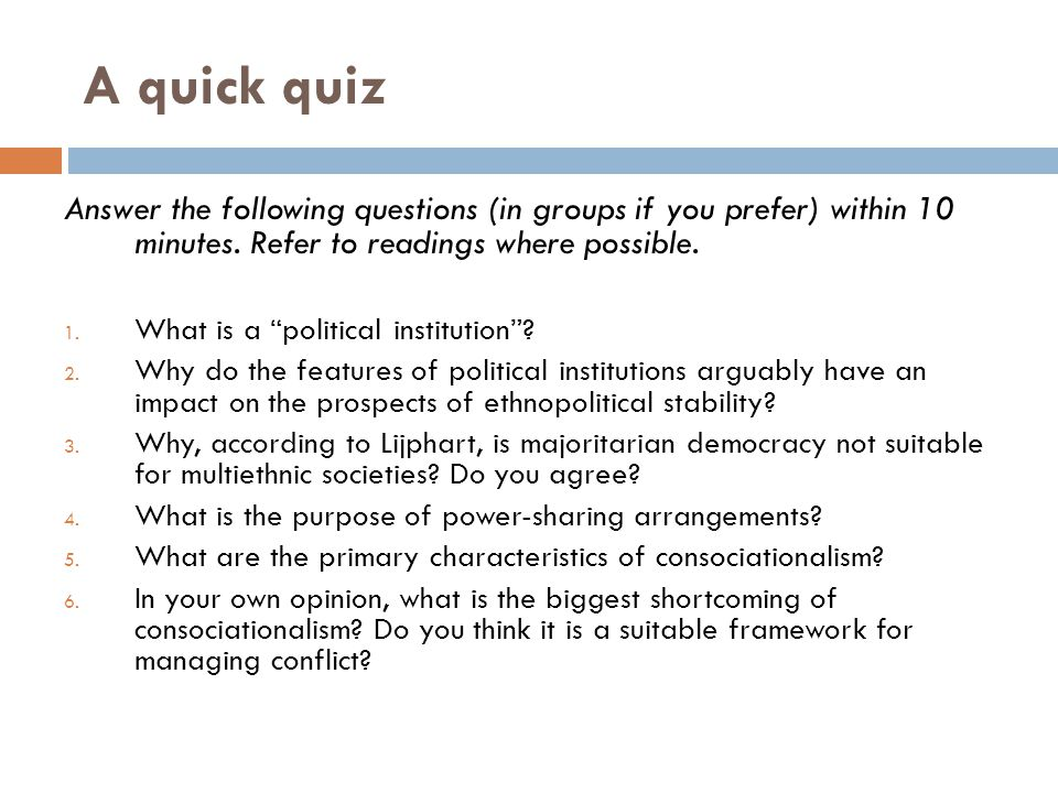 "A quick quiz Answer the following questions (in groups if you prefer) within 10 minutes. Refer to readings where possible. 1. What is a ""political ins"