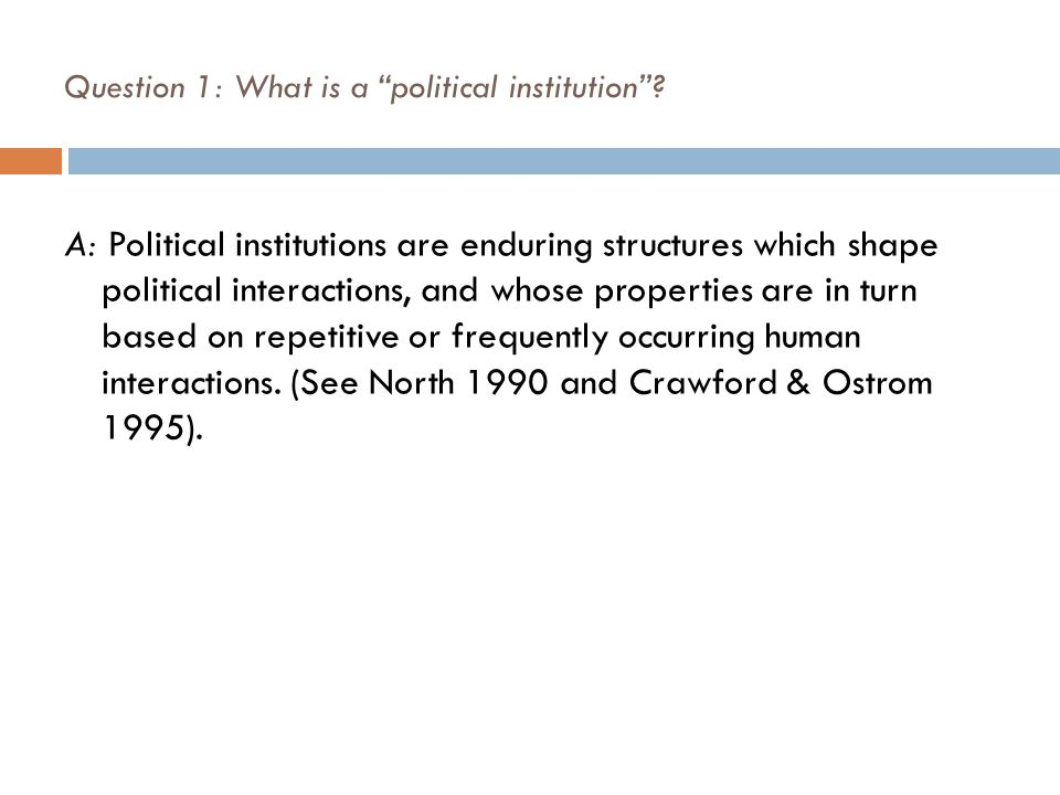 Question 1: What is a political institution .