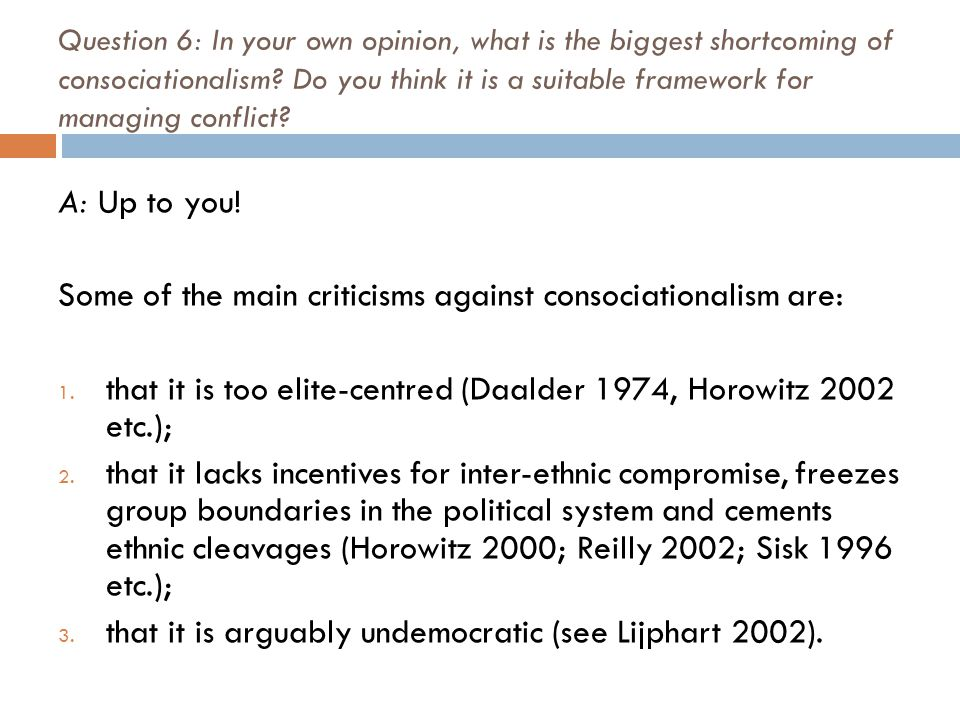 Question 6: In your own opinion, what is the biggest shortcoming of consociationalism.