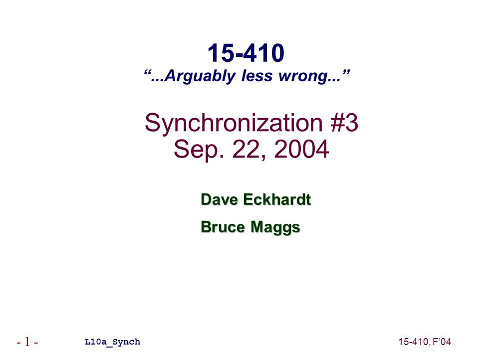 15-410, F'04 - 1 - Synchronization #3 Sep.