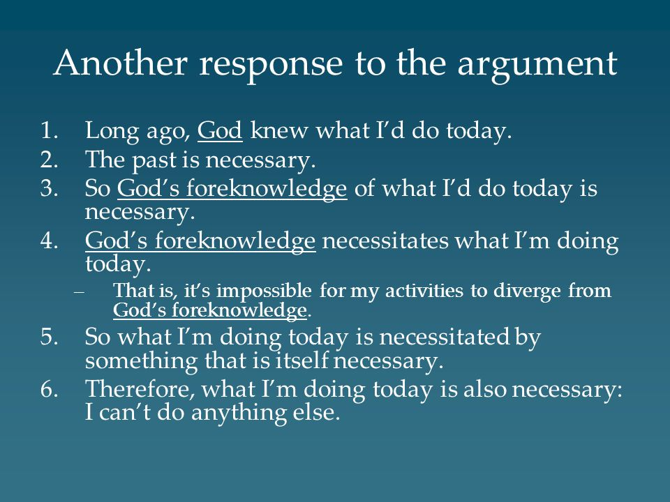 Another response to the argument 1.Long ago, God knew what I'd do today.