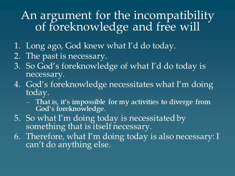 An argument for the incompatibility of foreknowledge and free will 1.Long ago, God knew what I'd do today.
