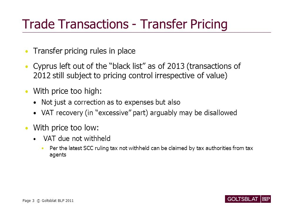 "Page 3 © Goltsblat BLP 2011 Trade Transactions - Transfer Pricing Transfer pricing rules in place Cyprus left out of the ""black list"" as of 2013 (tran"