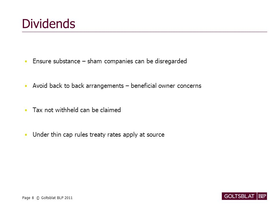 Page 8 © Goltsblat BLP 2011 Dividends Ensure substance – sham companies can be disregarded Avoid back to back arrangements – beneficial owner concerns