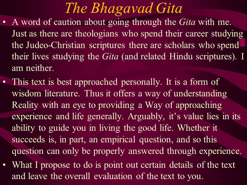 The Bhagavad Gita A word of caution about going through the Gita with me. Just as there are theologians who spend their career studying the Judeo-Chri