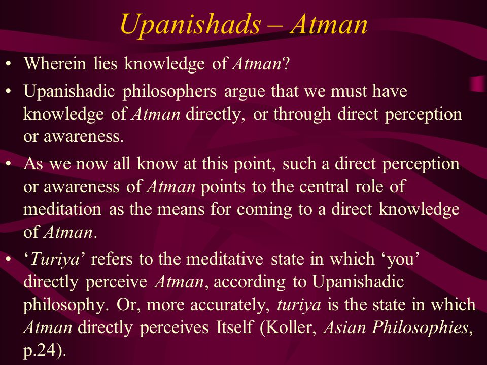 Upanishads – Atman IS Brahman As you also now know, the great discovery claimed by the Upanishadic philosophers is that Atman and Brahman are identical (i.e.