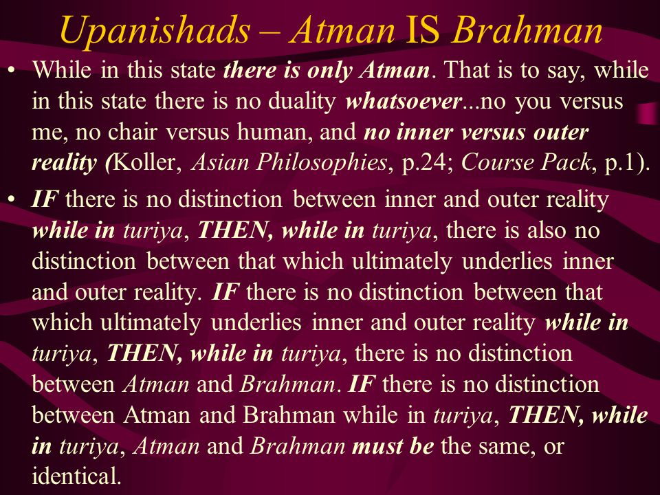 Upanishads – Atman IS Brahman There is another way to think about it.
