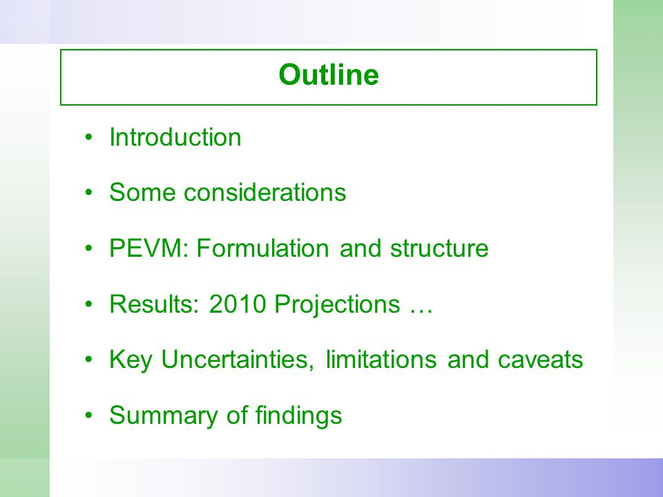 Outline Introduction Some considerations PEVM: Formulation and structure Results: 2010 Projections … Key Uncertainties, limitations and caveats Summary of findings