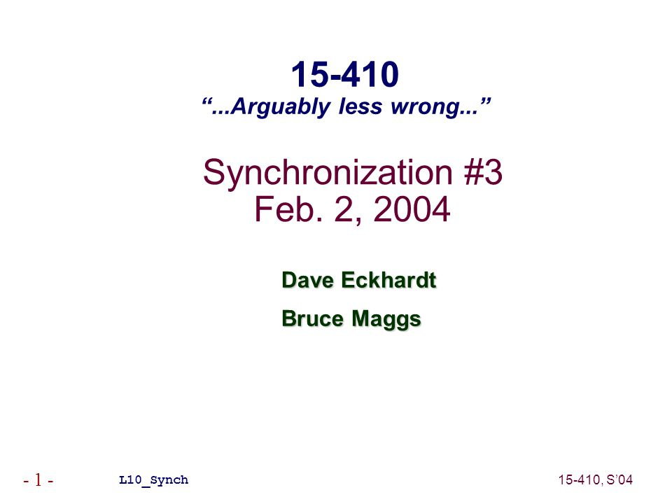 15-410, S'04 - 1 - Synchronization #3 Feb.