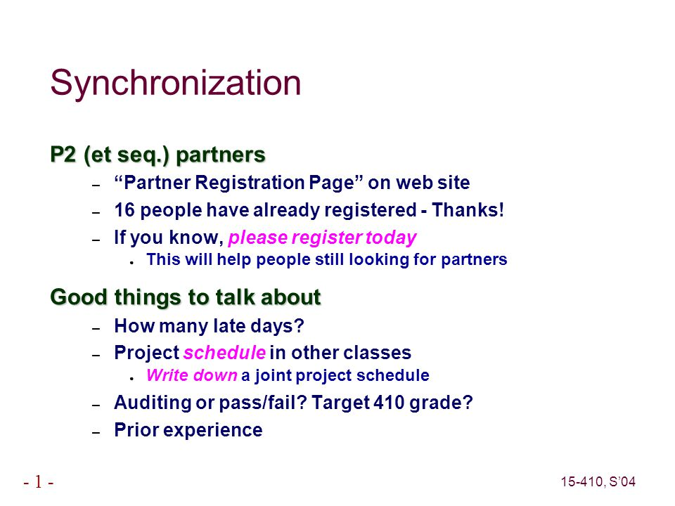 15-410, S'04 - 1 - Synchronization P2 (et seq.) partners – Partner Registration Page on web site – 16 people have already registered - Thanks.