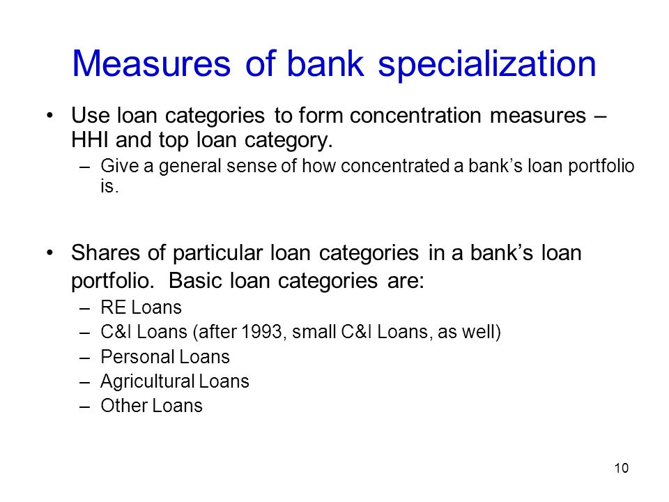 Measures of bank specialization Use loan categories to form concentration measures – HHI and top loan category.