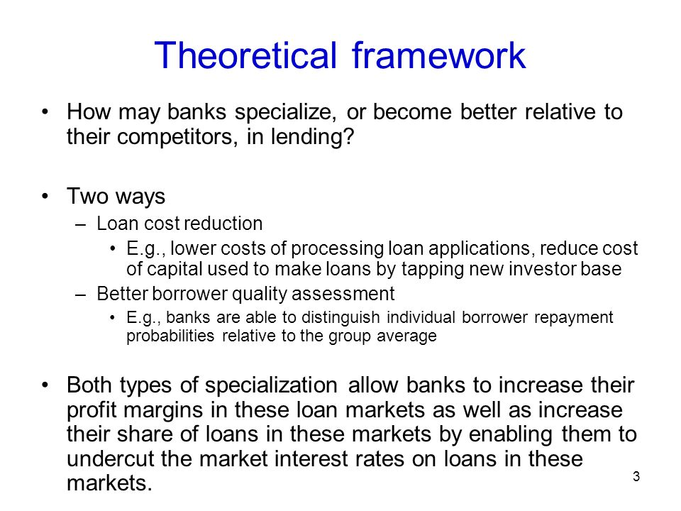 Theoretical framework How may banks specialize, or become better relative to their competitors, in lending.