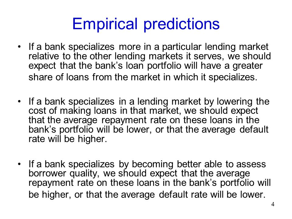 Empirical predictions If a bank specializes more in a particular lending market relative to the other lending markets it serves, we should expect that the bank's loan portfolio will have a greater share of loans from the market in which it specializes.