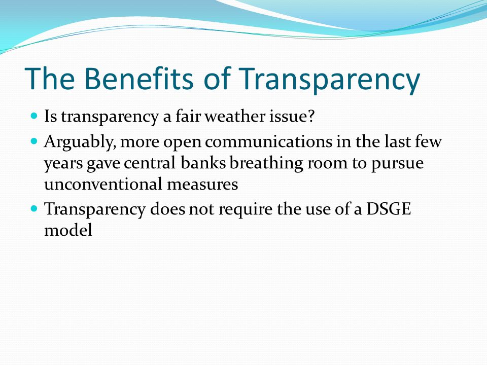 The Benefits of Transparency Is transparency a fair weather issue? Arguably, more open communications in the last few years gave central banks breathi