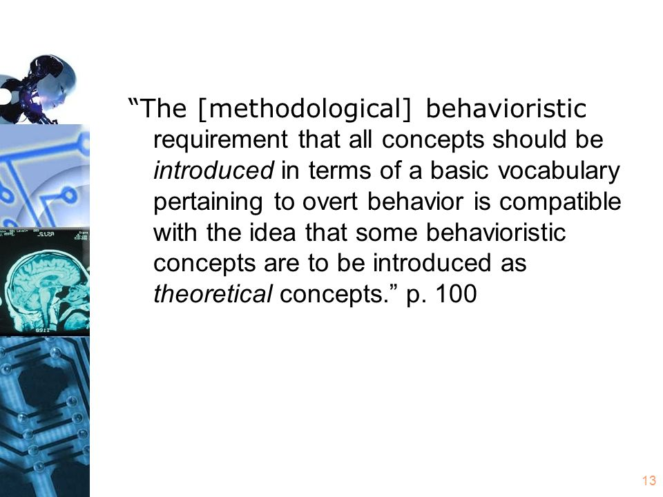 """13 """"The [methodological] behavioristic requirement that all concepts should be introduced in terms of a basic vocabulary pertaining to overt behavior"""