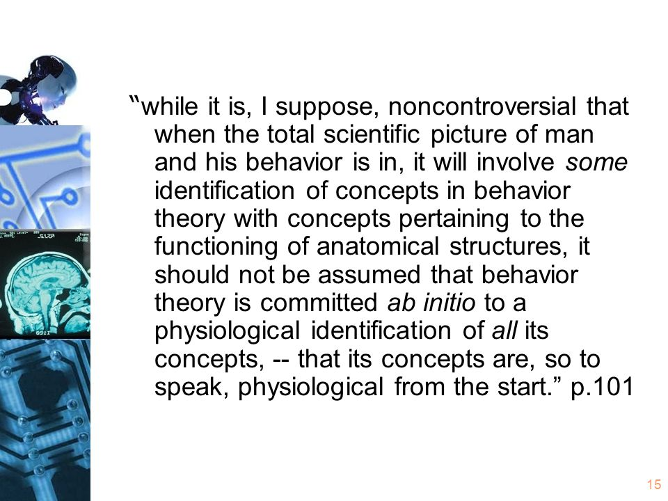 """15 """" while it is, I suppose, noncontroversial that when the total scientific picture of man and his behavior is in, it will involve some identificatio"""