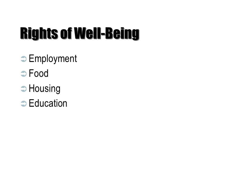 Rights of Well-Being  Employment  Food  Housing  Education