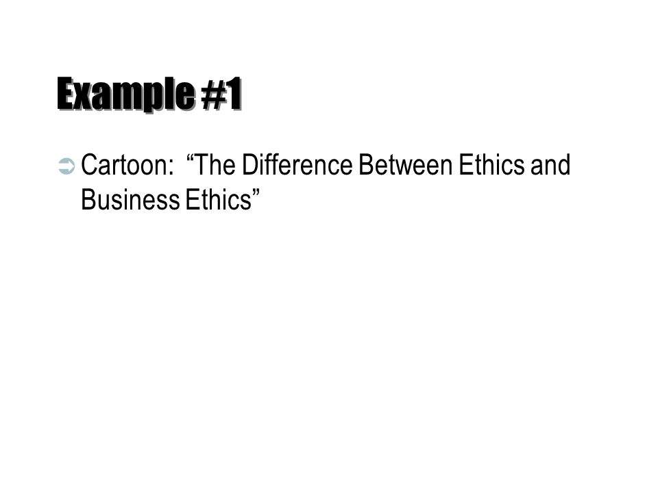 """Example #1  Cartoon: """"The Difference Between Ethics and Business Ethics"""""""