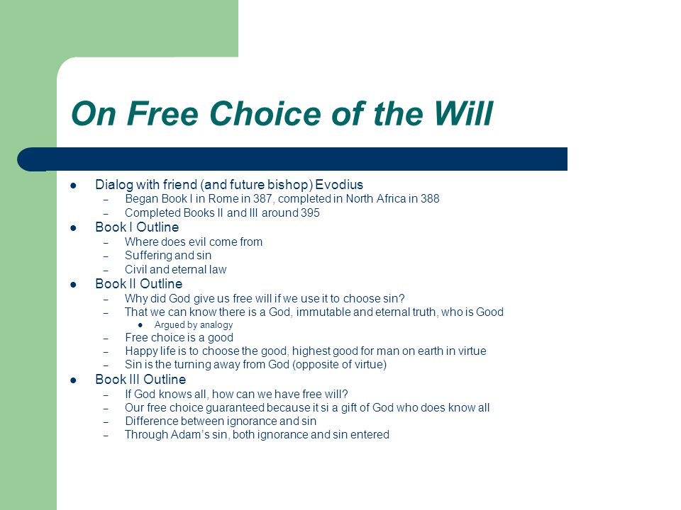 On Free Choice of the Will Dialog with friend (and future bishop) Evodius – Began Book I in Rome in 387, completed in North Africa in 388 – Completed