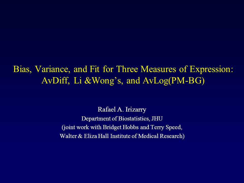 Bias, Variance, and Fit for Three Measures of Expression: AvDiff, Li &Wong's, and AvLog(PM-BG) Rafael A.