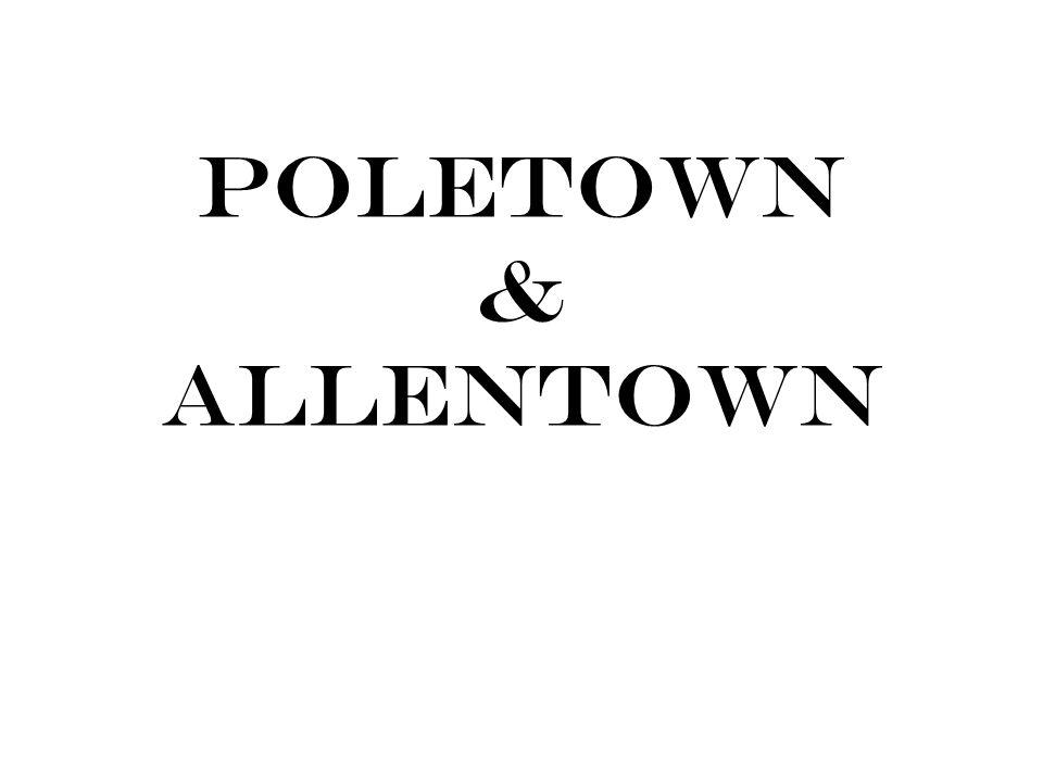 POLETOWN & ALLENTOWN