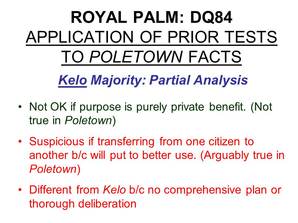 FICUS: DQ86-87 Hatchcock's three situations (1)Public Necessity: Only way to do project is through Eminent Domain (RRs, highways, etc.) DQ86-87:Apply to facts of Kelo