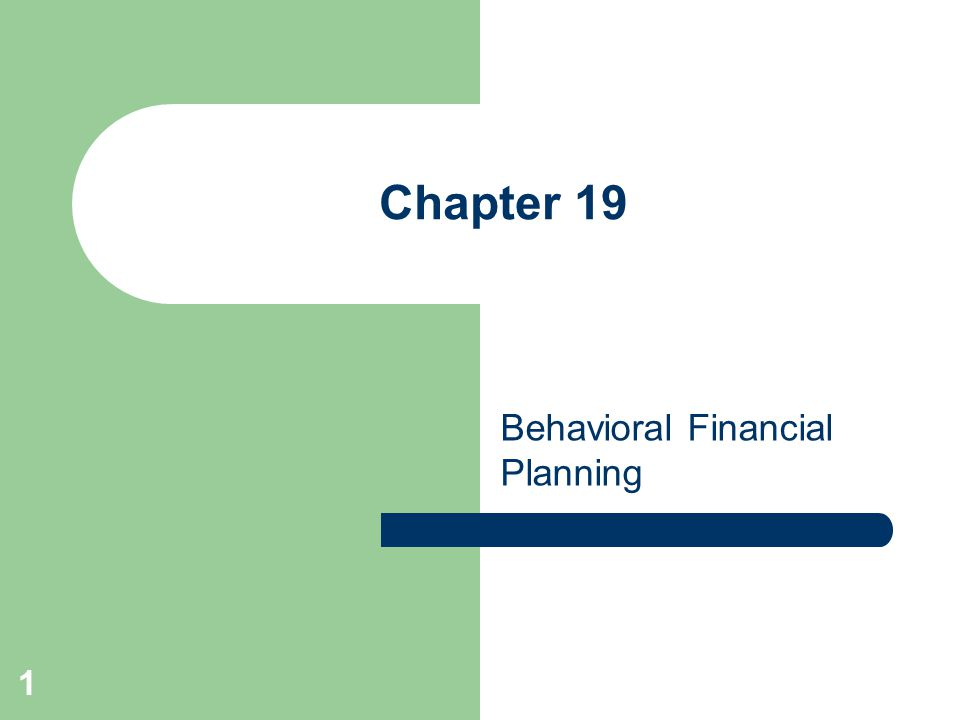1 Chapter 19 Behavioral Financial Planning