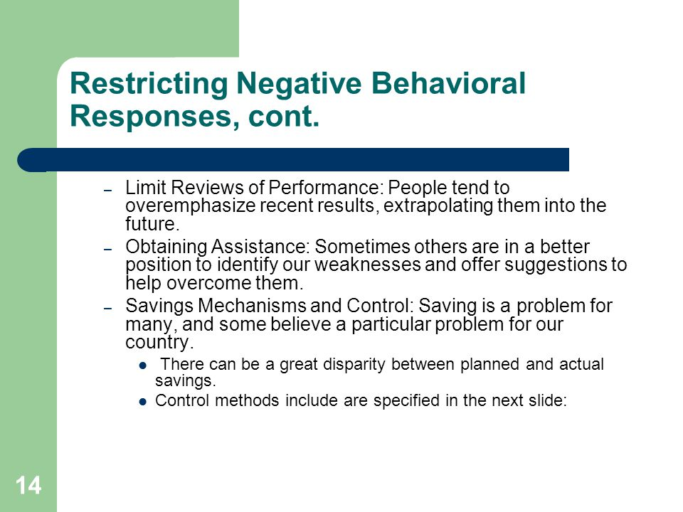 14 Restricting Negative Behavioral Responses, cont. – Limit Reviews of Performance: People tend to overemphasize recent results, extrapolating them in