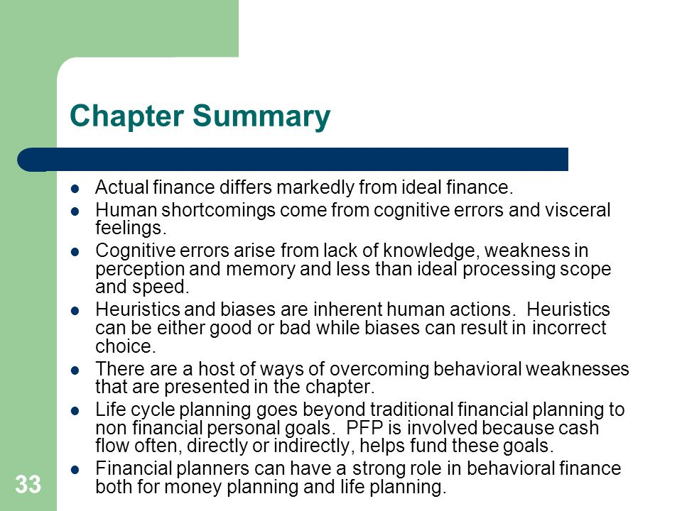 33 Chapter Summary Actual finance differs markedly from ideal finance. Human shortcomings come from cognitive errors and visceral feelings. Cognitive