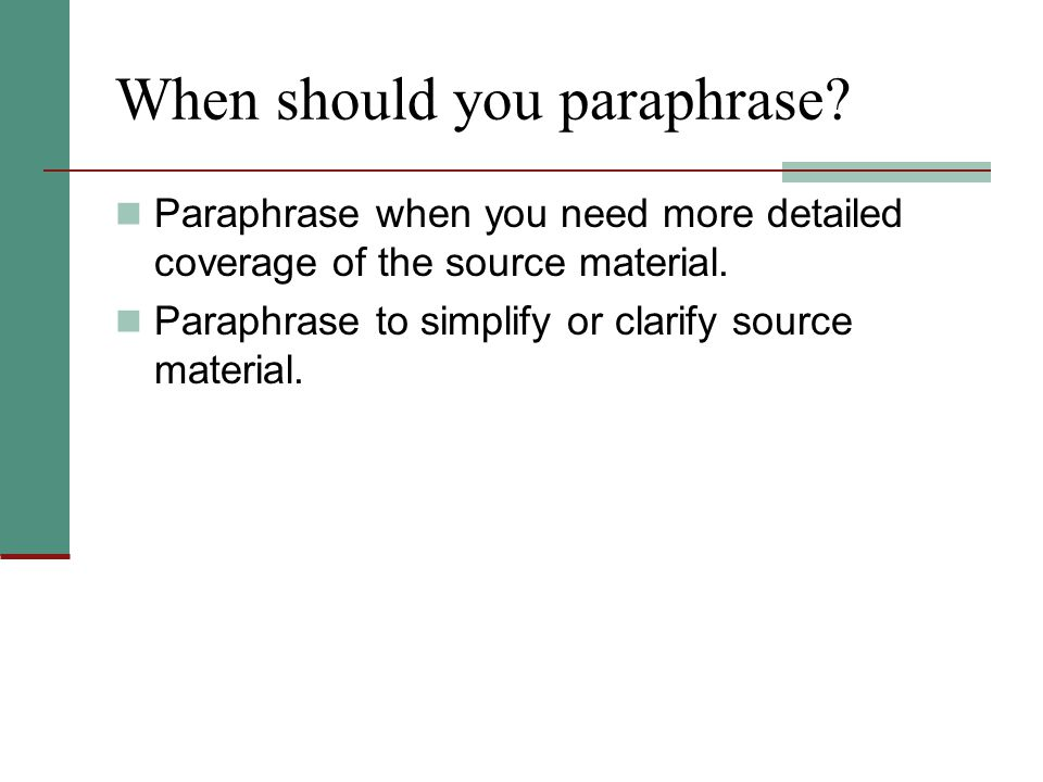 When should you paraphrase. Paraphrase when you need more detailed coverage of the source material.