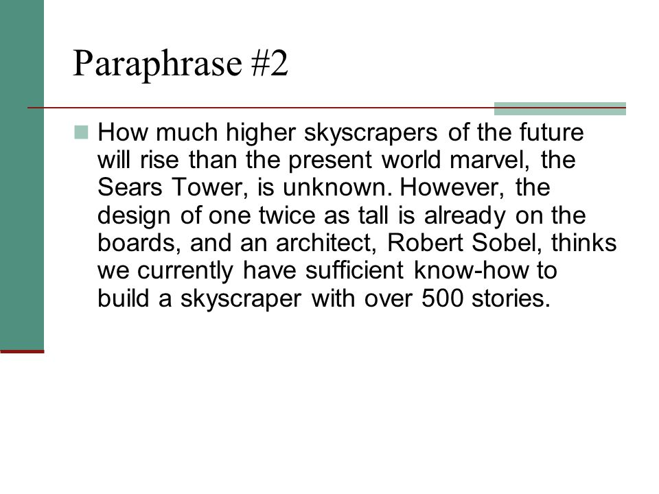 Paraphrase #2 How much higher skyscrapers of the future will rise than the present world marvel, the Sears Tower, is unknown.