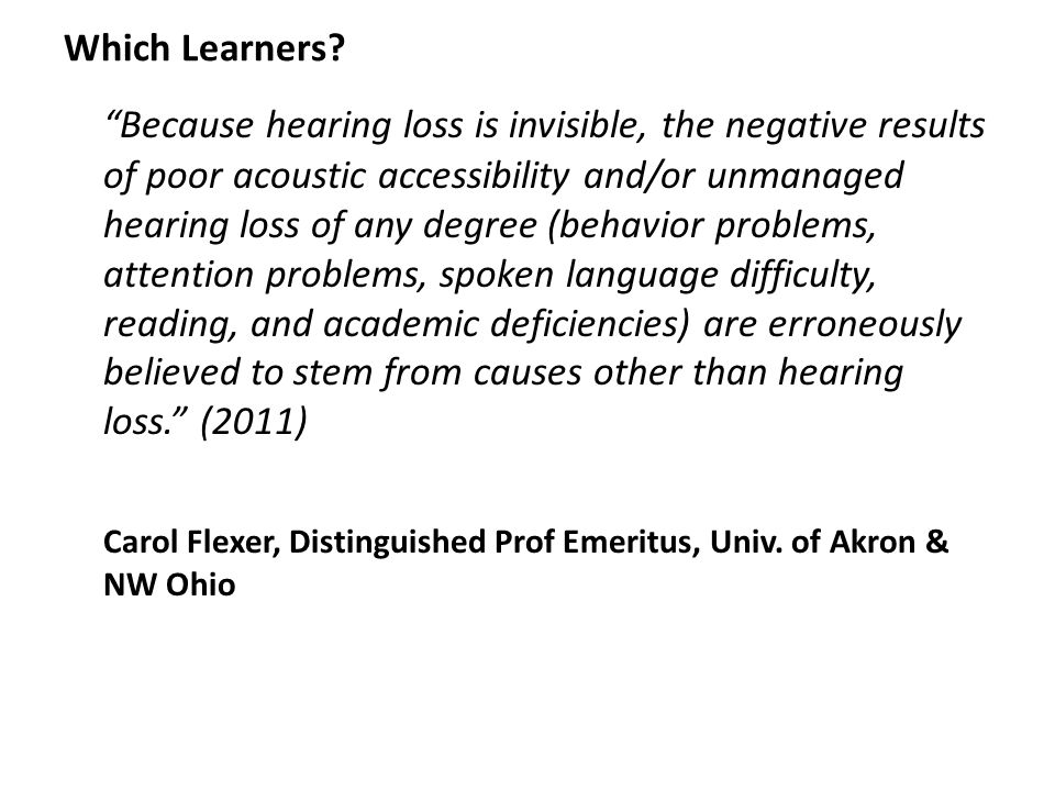 "Which Learners? ""Because hearing loss is invisible, the negative results of poor acoustic accessibility and/or unmanaged hearing loss of any degree (b"