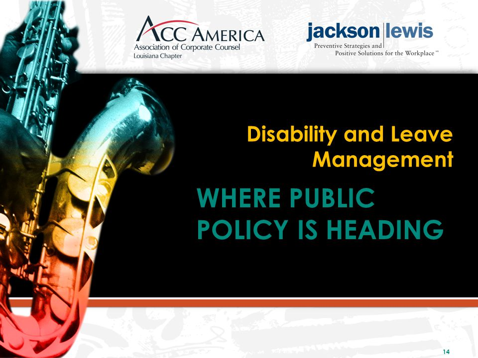 WHERE PUBLIC POLICY IS HEADING Disability and Leave Management 14