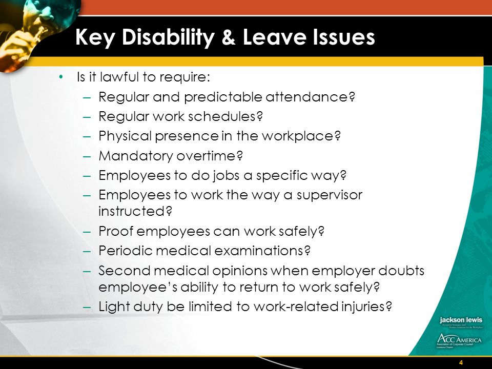 Key Disability & Leave Issues Is it lawful to require: – Regular and predictable attendance.