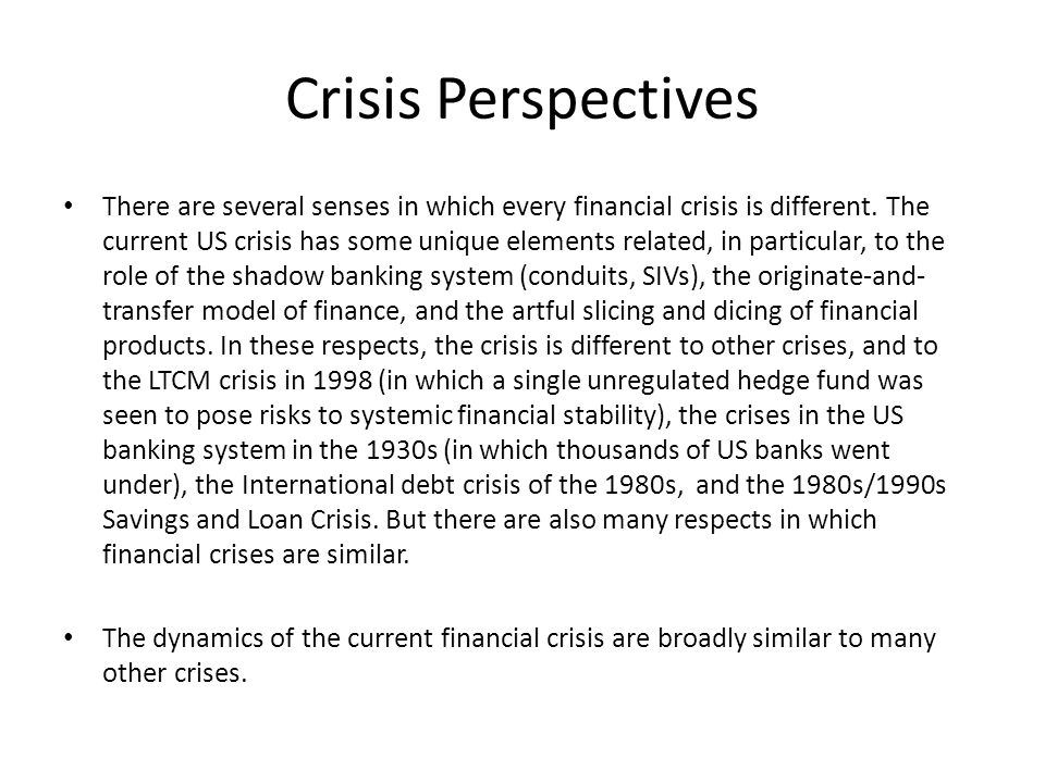 Crisis Perspectives There are several senses in which every financial crisis is different.