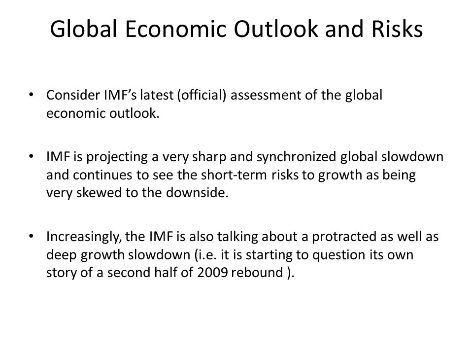 Global Economic Outlook and Risks Consider IMF's latest (official) assessment of the global economic outlook.