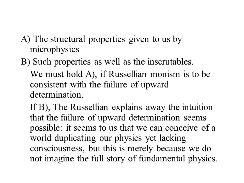 A) The structural properties given to us by microphysics B) Such properties as well as the inscrutables.