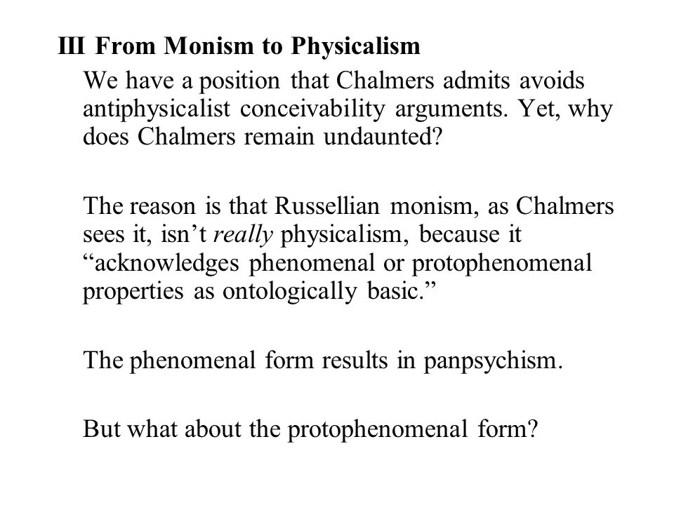 III From Monism to Physicalism We have a position that Chalmers admits avoids antiphysicalist conceivability arguments.