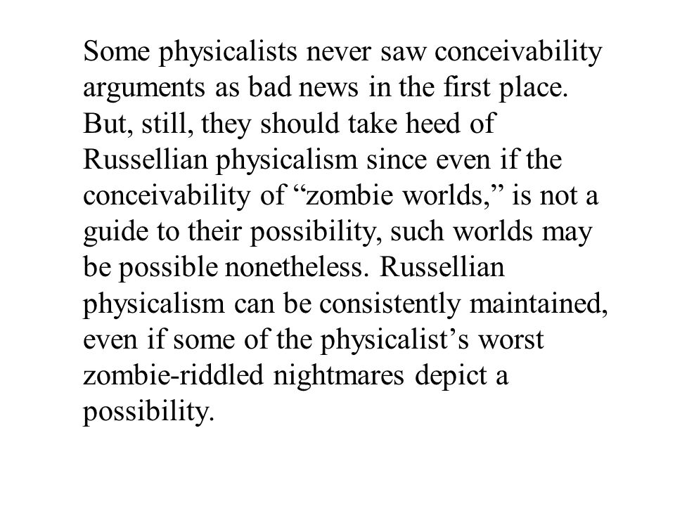 Some physicalists never saw conceivability arguments as bad news in the first place.