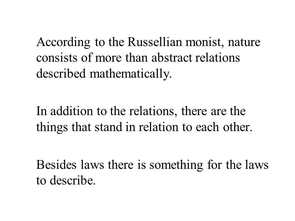 According to the Russellian monist, nature consists of more than abstract relations described mathematically.