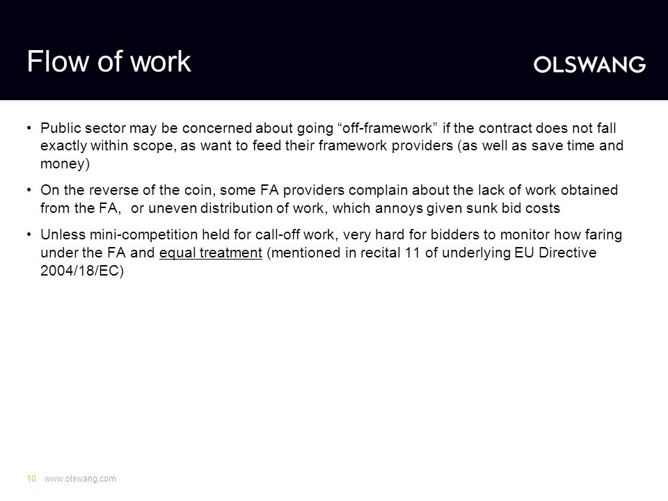 "www.olswang.com10 Flow of work Public sector may be concerned about going ""off-framework"" if the contract does not fall exactly within scope, as want"