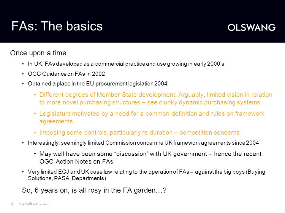 www.olswang.com2 FAs: The basics Once upon a time… In UK, FAs developed as a commercial practice and use growing in early 2000's OGC Guidance on FAs i